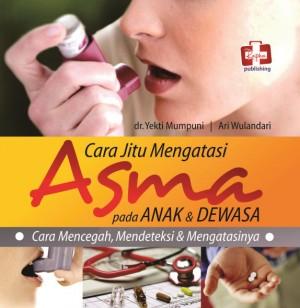 Cara Jitu Mengatasi Asma Pada Anak Dan Dewasa, Cara Mencegah, Mendeteksi Dan Mengatasinya by Ari Kinoysan from Andi publisher in Family & Health category