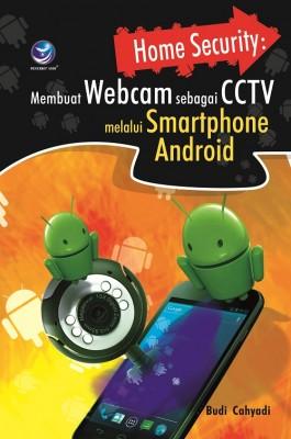 Home Security Membuat Webcam Sebagai CCTV Melalui Smartphone Android