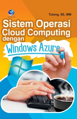 Sistem Operasi Cloud Computing Dengan Windows Azure by Tutang, SE, MM from  in  category