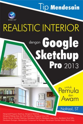 Tip Mendesain Realistic Interior Dengan Google Sketchup Pro 2013 Untuk Pemula Dan Awam by Niofrizal, ST from Andi publisher in Engineering & IT category