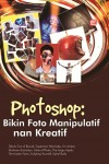 Photoshop Bikin Foto Manipulatif Nan Kreatif by Elcom from  in  category