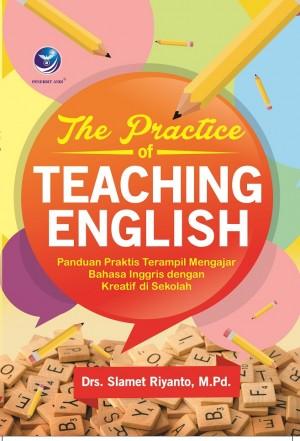 The Practise Of Teaching English , Panduan Praktis Terampil Mengajar Bahasa Inggris Dengan Kreatif Di Sekolah