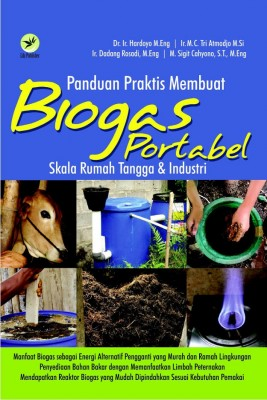 Panduan Praktis Membuat Biogas Portabel Skala Rumah Tangga dan Industri by Dr. Ir. Hardoyo M. Eng - Ir. M. C. Tri Atmodjo M. Si - Ir. Dadang Rosadi, M. Eng - M. Sigit Cahyono from Andi publisher in Sports & Hobbies category