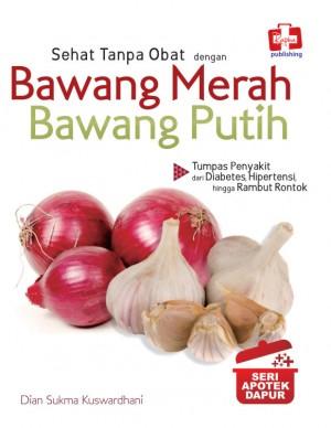 Seri Apotek Dapur Sehat Tanpa Obat Dengan Bawang Merah Bawang Putih by Dian Sukma Kuswardhani from Andi publisher in Family & Health category
