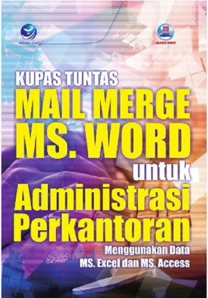 Kupas Tuntas Mail Merge MS. Word Untuk Administrasi Perkantoran by Madcoms from  in  category