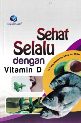 Sehat Selalu Dengan Vitamin D by Dr. Dessy Hermawan, S.Kep, Ns., M.Kes from Andi publisher in Family & Health category