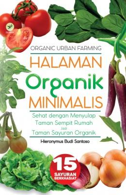 Organic Urban Farming Halaman Organik Minimalis, Sehat Dengan Menyulap Taman Sempit Rumah Jadi Taman Sayuran Organik