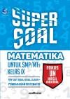 Super Soal Matematika Untuk SMP MTs Kelas IX, Try Out Soal-soal Ujian + Pembahasan Sistematis