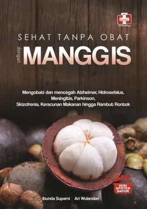 SEHAT TANPA OBAT DENGAN MANGGIS by Ibunda Suparni Dan Ari Wulandari from Andi publisher in Family & Health category