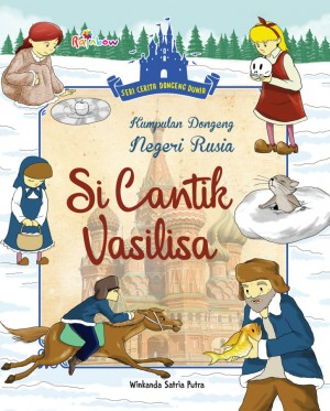 Seri Cerita Dongeng Dunia Kumpulan Dongeng Negeri Rusia, Si Cantik Vasilisa by Winkanda Satria Putra from Andi publisher in Children category