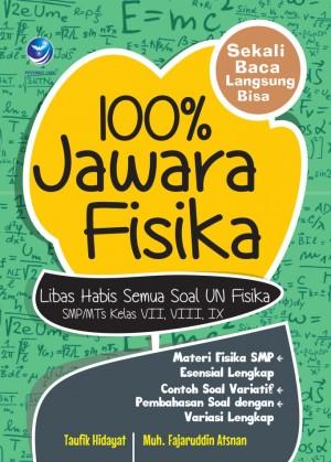100 persen Jawara Fisika Libas Habis Semua Soal UN Fisika SMPMTs Kelas VII, VIII, IX