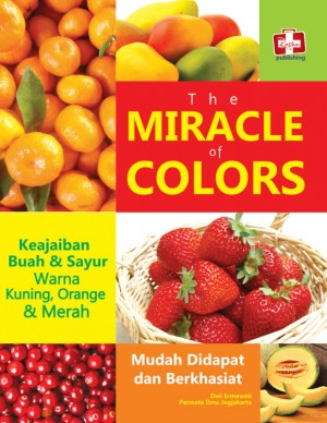 The Miracle Of Colors, Keajaiban Buah Dan Sayur Warna Kuning, Orange Dan Merah by Dwi Ermawati Dan Permata Ilmu Jogjakarta from Andi publisher in Family & Health category