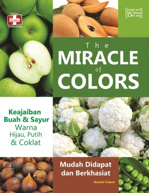 The Miracle Of Colors, Keajaiban Buah Dan Sayur Warna Hijau, Putih Dan Coklat by Nurheti Yuliarti from Andi publisher in Family & Health category