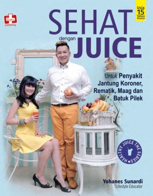 Sehat Dengan Juice, Untuk Penyakit Jantung Koroner, Rematik, Maag Dan Batuk Pilek by Yohanes Sunardi from  in  category