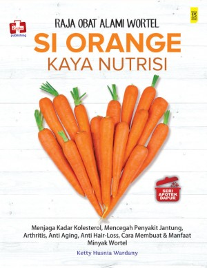 Seri Apotek Dapur Raja Obat Alami Wortel Si Orange Kaya Nutrisi by Ketty Husnia Wardany from  in  category