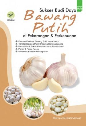 Sukses Budi Daya Bawang Putih Di Pekarangan Dan Perkebunan by Hieronymus Budi Susanto from  in  category