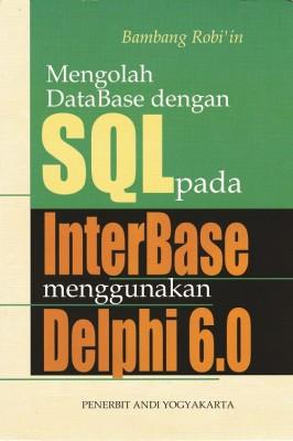 Mengolah Database Dengan SQL Pada Interbase Menggunakan DELPHI 6.0