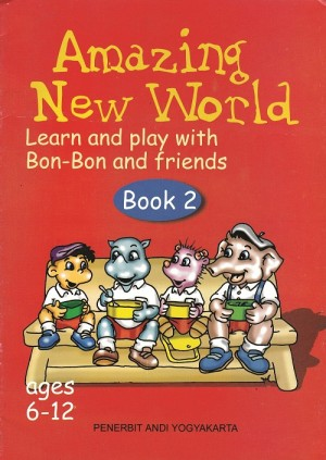 Amazing New World Learn and Play With Bon-Bon and Friends Book 2 by Andreas Winardi, S.Pd from Andi publisher in Children category