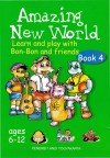 Amazing New World Learn and Play With Bon-Bon and Friends Book 4 by Andreas Winardi, S.Pd from  in  category