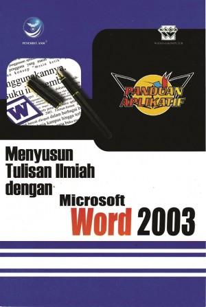 Panduan Aplikatif Menyusun Tulisan Ilmiah dengan Microsoft Word 2003