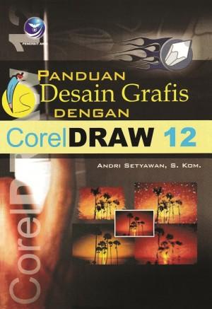 Panduan Desain Grafis dengan CorelDRAW 12 by Andri Setyawan S,Kom from Andi publisher in Engineering & IT category