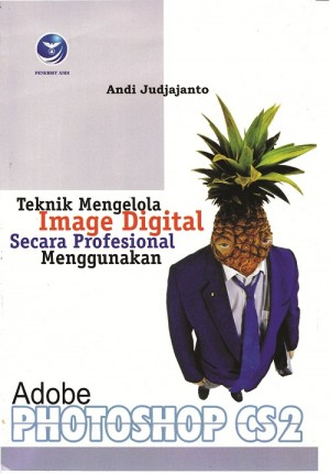 Teknik Mengelola Image Digital Secara Profesional Menggunakan Adobe Photoshop CS2