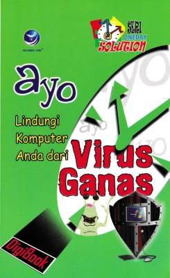 Ayo Lindungi Komputer Anda Dari Virus Ganas; Seri Oneday Solution