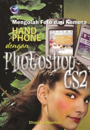 Mengolah Foto dari Kamera Handphone dengan Photoshop CS2
