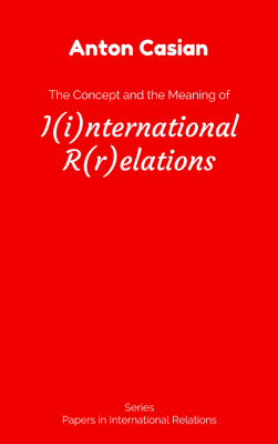 The Concept and the Meaning of I(i)nternational R(r)elations by Anton Casian from Anton Casian in Politics category