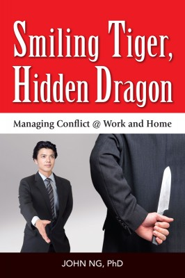 Smiling Tiger, Hidden Dragon: Managing Conflict at Work and Home by John Ng from ARMOUR Publishing Pte Ltd in Business & Management category