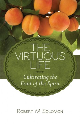 The virtuous life : cultivating the fruit of the spirit by Robert M Solomon from ARMOUR Publishing Pte Ltd in Christianity category