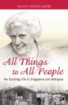 All things to all people : an exciting life in Singapore and Malaysia by Felicity Foster-Carter from  in  category