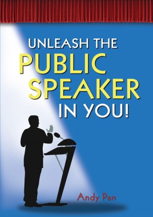 Unleash the public speaker in you! by Andy Pan from ARMOUR Publishing Pte Ltd in Business & Management category