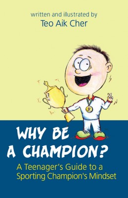 Why be a champion? : a teenager's guide to a sporting champion's mindset by Teo, Aik Cher. from ARMOUR Publishing Pte Ltd in Motivation category