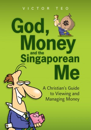 God, money and the Singaporean me : a Christian's guide to viewing and managing by Victor Teo from ARMOUR Publishing Pte Ltd in Christianity category
