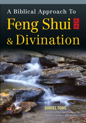 A Biblical Approach to Feng Shui and Divination by Daniel Tong from ARMOUR Publishing Pte Ltd in Christianity category