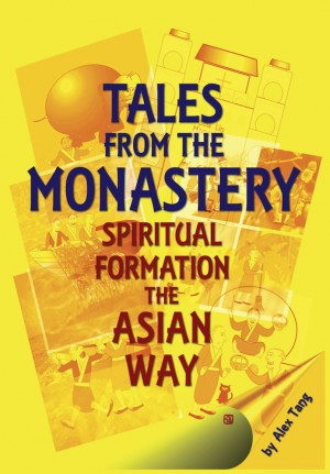 Tales from the Monastery - Spiritual Formation the Asian Way by Alex Tang from ARMOUR Publishing Pte Ltd in Christianity category