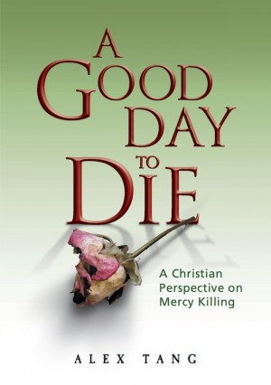 A Good Day to Die by Alex Tang from ARMOUR Publishing Pte Ltd in Christianity category