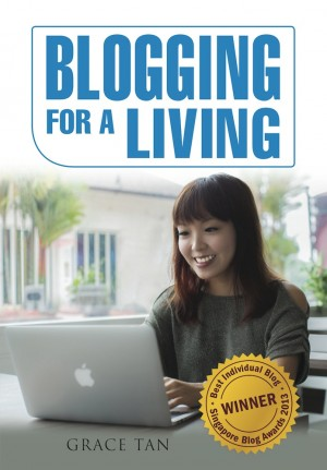 Blogging for a Living by Grace Tan from ARMOUR Publishing Pte Ltd in Business & Management category