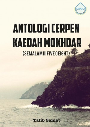 Antologi Cerpen Kaedah Mokhdar (Semalam di Five O Eight) by Talib Samat from Awana in General Academics category