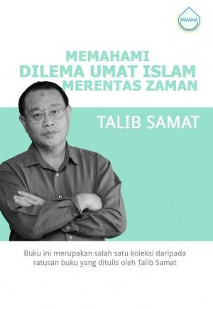 Memahami Dilema Umat Islam Merentas Zaman by Talib Samat from Awana in General Academics category