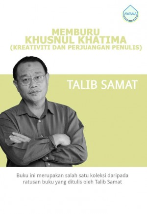 Memburu Khusnul Khatimah (Kreativiti dan Perjuangan Penulis) by Talib Samat from Awana in General Academics category