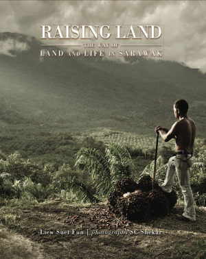 Raising Land -The Way of Land & Life in Sarawak
