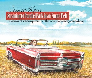 Straining to Parallel Park in an Empty Field A series of interruptions on the way to getting somewhere. by Jessica Kane from Bookbaby in Autobiography & Biography category