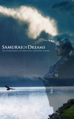 Samurai of Dreams The Autobiography and Philosophy of Kohshyu Yoshida by Kohshyu Yoshida from Bookbaby in Autobiography & Biography category