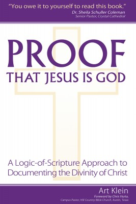Proof that Jesus Is God A Logic-of-Scripture Approach to Documenting the Divinity of Christ by Art Klein from Bookbaby in Religion category