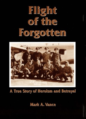 Flight of the Forgotten A True Story of Heroism and Betrayal by Mark A. Vance from Bookbaby in General Novel category