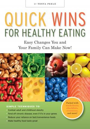 Quick Wins for Healthy Eating Easy Changes You and Your Family Can Make Now! by Tonya Peele from Bookbaby in Family & Health category