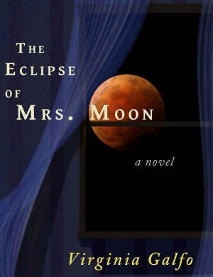 The Eclipse of Mrs. Moon  by Virginia Galfo from Bookbaby in General Novel category