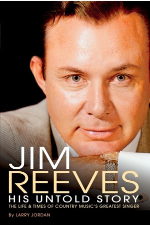 Jim Reeves: His Untold Story The Life and Times of Country Music's Greatest Singer by Larry Jordan from Bookbaby in Autobiography & Biography category